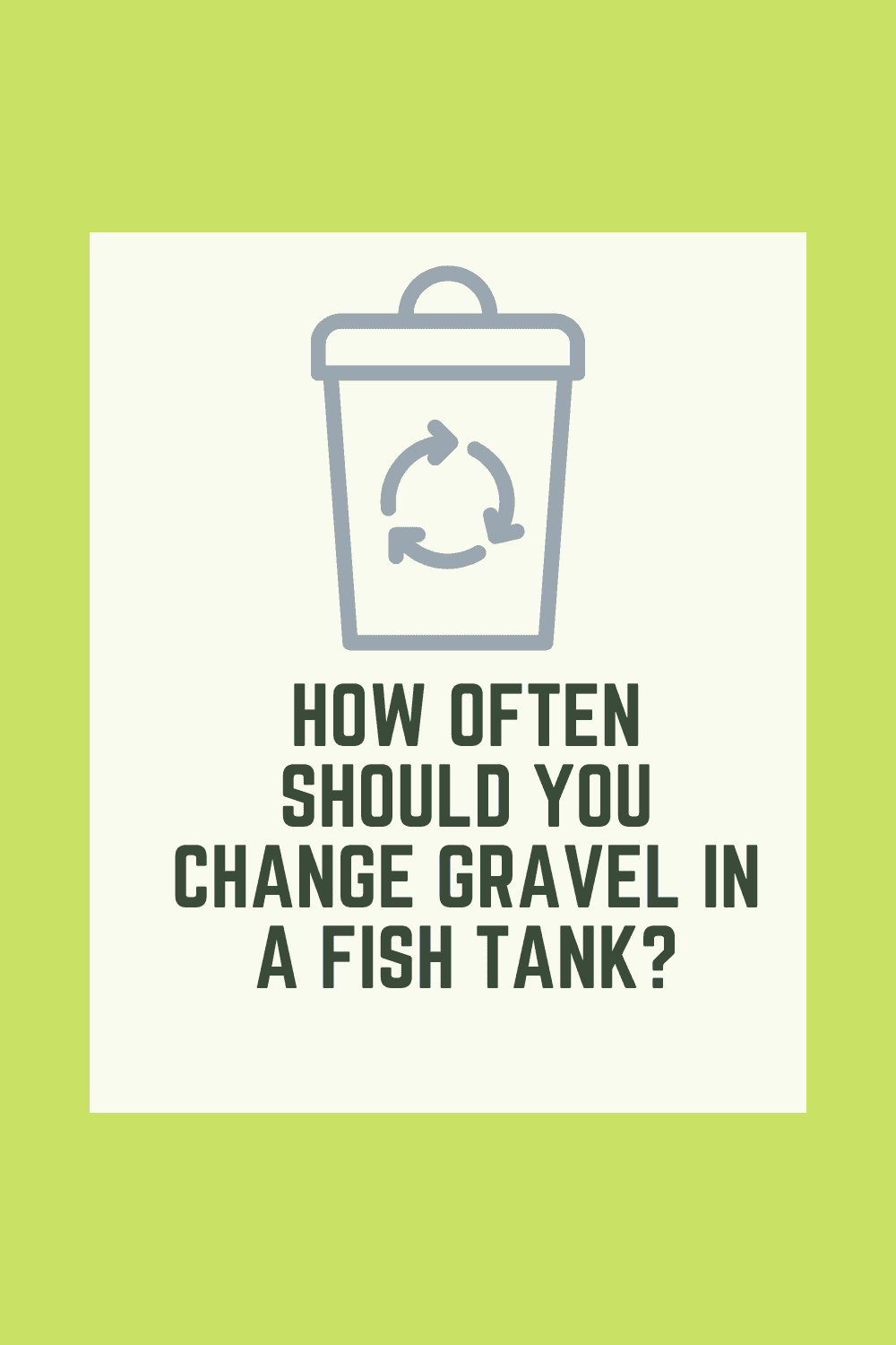 How often should you change gravel in a fish tank?